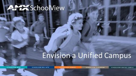 Envision a Unified Campus. PRODUCT SOLUTIONS BELL & PA|CONSOLIDATED SYSTEMS www.simplifyyourcampus.com Why SchoolView Bell & PA? REDUCE classroom interruptions.