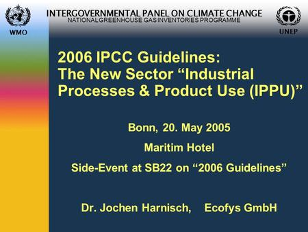 "WMO UNEP INTERGOVERNMENTAL PANEL ON CLIMATE CHANGE NATIONAL GREENHOUSE GAS INVENTORIES PROGRAMME WMO UNEP 2006 IPCC Guidelines: The New Sector ""Industrial."
