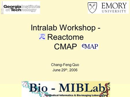 Intralab Workshop - Reactome CMAP Chang-Feng Quo June 29 th, 2006.