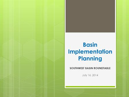 Basin Implementation Planning SOUTHWEST BASIN ROUNDTABLE July 16, 2014.