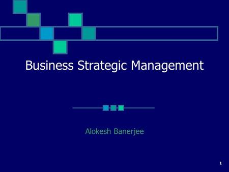 1 Business Strategic Management Alokesh Banerjee.