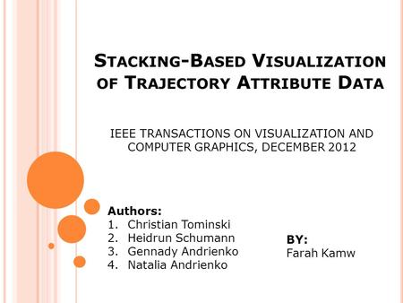 S TACKING -B ASED V ISUALIZATION OF T RAJECTORY A TTRIBUTE D ATA IEEE TRANSACTIONS ON VISUALIZATION AND COMPUTER GRAPHICS, DECEMBER 2012 Authors: 1.Christian.