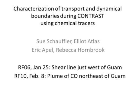 Characterization of transport and dynamical boundaries during CONTRAST using chemical tracers Sue Schauffler, Elliot Atlas Eric Apel, Rebecca Hornbrook.