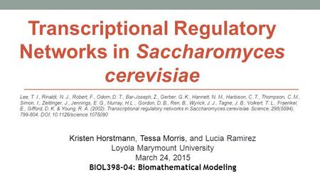 Kristen Horstmann, Tessa Morris, and Lucia Ramirez Loyola Marymount University March 24, 2015 BIOL398-04: Biomathematical Modeling Lee, T. I., Rinaldi,