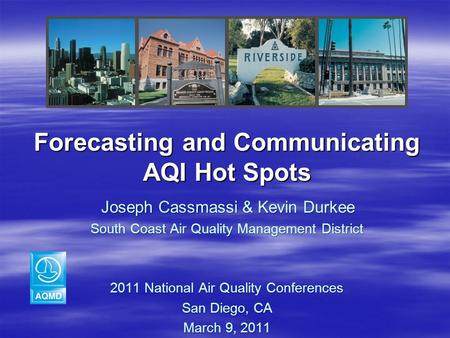 Forecasting and Communicating AQI Hot Spots Joseph Cassmassi & Kevin Durkee Joseph Cassmassi & Kevin Durkee South Coast Air Quality Management District.