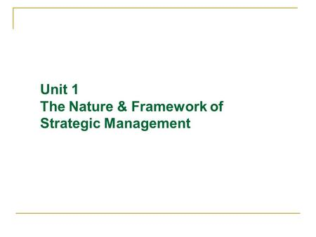 Unit 1 The Nature & Framework of Strategic Management.