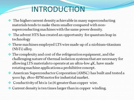 INTRODUCTION  The higher current density achievable in many superconducting materials tends to make them smaller compared with non- superconducting machines.