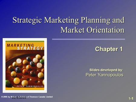 1-1 © 2006 by Nelson, a division of Thomson Canada Limited 10/9/2015 Slides developed by: Peter Yannopoulos Chapter 1 Strategic Marketing Planning and.
