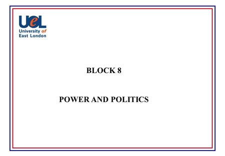 BLOCK 8 POWER AND POLITICS INDIVIDUAL VERSUS ORGANIZATIONAL POWER LEGITIMATE POWER COERCIVE POWER EXPERT POWER REFERENT POWER.