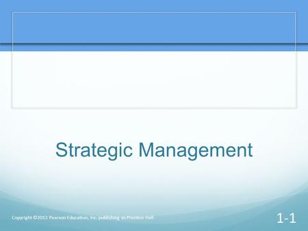 Strategic Management Copyright ©2013 Pearson Education, Inc. publishing as Prentice Hall.