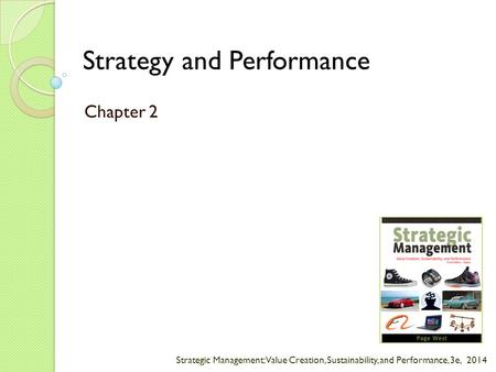 Strategic Management: Value Creation, Sustainability, and Performance, 3e, 2014 Strategy and Performance Chapter 2.