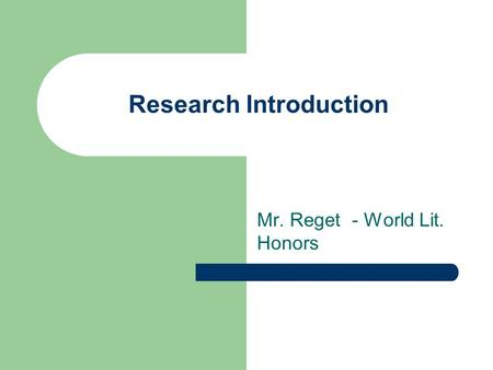 Research Introduction Mr. Reget - World Lit. Honors.
