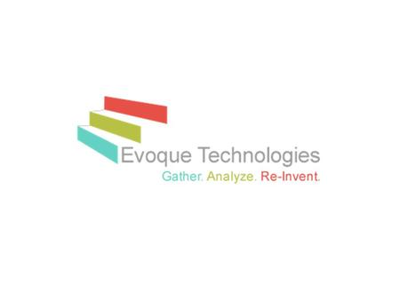© Evoque Technologies 2012. Introduction to Evoque Technologies Who we are | Resources | Service Offerings | Methodologies.
