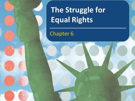 The Struggle for Equal Rights Chapter 6. In this chapter we will learn about The meaning of political inequality The struggle of African Americans to.