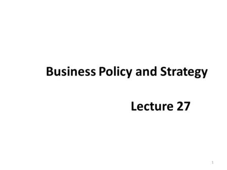 Business Policy and Strategy Lecture 27 1. Recap MEANS FOR ACHIEVING STRATEGIES – Joint Venture – Mergers and acquisitions – Leveraged Buyouts (LBOs)