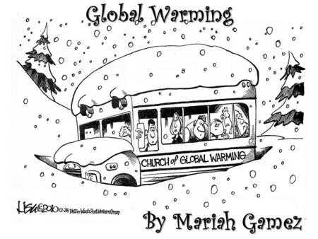 Global Warming By Mariah Gamez. Global Warming is when increase in the average temperature of Earth near surface and oceans.
