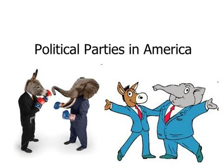 Political Parties in America. American Political Parties bring people together to achieve control of the government develop policies favorable to their.