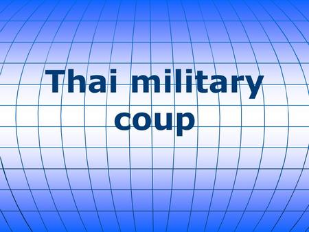 Thai military coup. It was announced that the Thai military has taken control of the government in a coup. The move came after rival factions were unable.