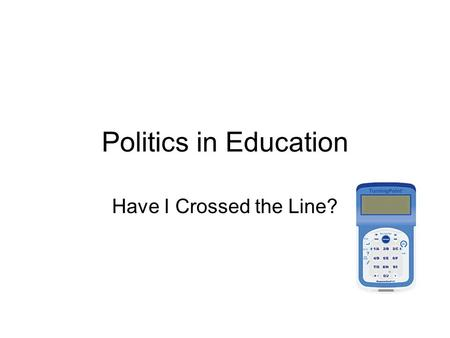 Politics in Education Have I Crossed the Line?. I want to express my values and beliefs. But as a teacher, there's a line I shouldn't cross.