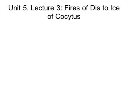 Unit 5, Lecture 3: Fires of Dis to Ice of Cocytus.