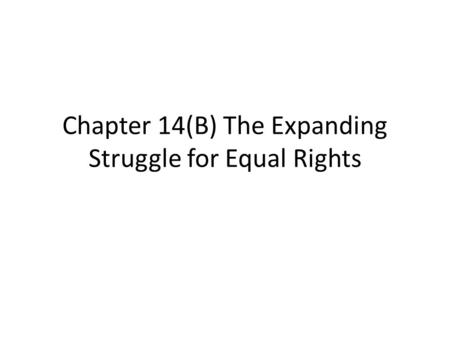 Chapter 14(B) The Expanding Struggle for Equal Rights