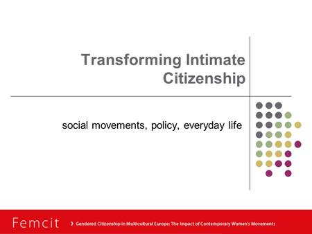 Transforming Intimate Citizenship social movements, policy, everyday life.