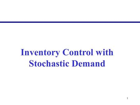 1 Inventory Control with Stochastic Demand. 2  Week 1Introduction to Production Planning and Inventory Control  Week 2Inventory Control – Deterministic.