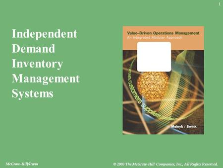McGraw-Hill/Irwin © 2003 The McGraw-Hill Companies, Inc., All Rights Reserved. 1 Independent Demand Inventory Management Systems.