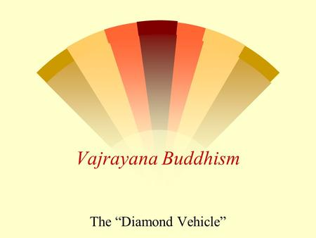 "Vajrayana Buddhism The ""Diamond Vehicle""."