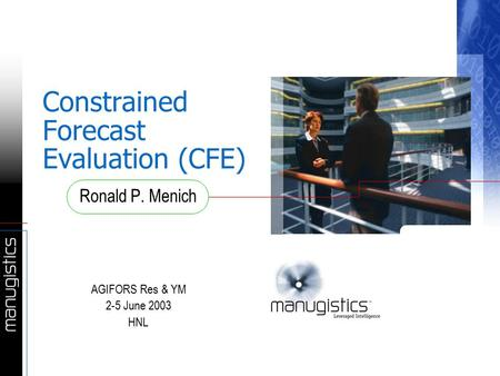 Constrained Forecast Evaluation (CFE) Ronald P. Menich AGIFORS Res & YM 2-5 June 2003 HNL.