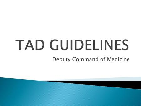 Deputy Command of Medicine.  Standard TAD & DOD Outside Funded: ◦ Requests must be in the Deputy's Office at least 30 days prior to proceed date, 60.