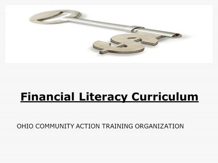 Financial Literacy Curriculum OHIO COMMUNITY ACTION TRAINING ORGANIZATION.