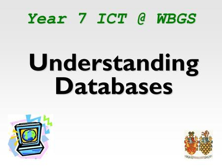 Year 7 WBGS Understanding Databases. What is a Database? Information that is organisedInformation that is organised Allows user to search Database.