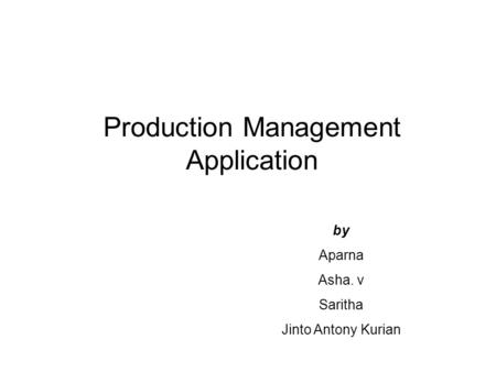 Production Management Application by Aparna Asha. v Saritha Jinto Antony Kurian.