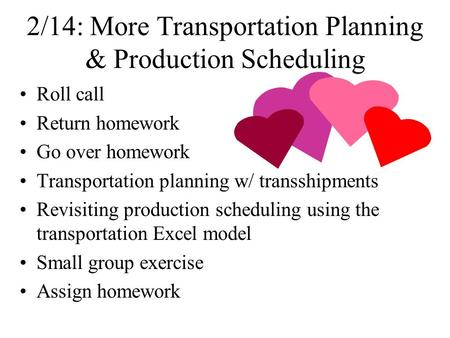 2/14: More <strong>Transportation</strong> Planning & Production Scheduling Roll call Return homework Go over homework <strong>Transportation</strong> planning w/ transshipments Revisiting.