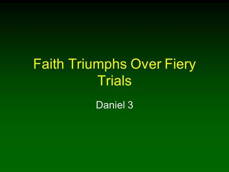 Faith Triumphs Over Fiery Trials Daniel 3. 2 Introduction Popular misconception – we can live the Christian life without conflict with the world Life.