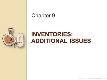 INVENTORIES: ADDITIONAL ISSUES Chapter 9 © 2009 The McGraw-Hill Companies, Inc.