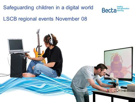 Safeguarding children in a digital world LSCB regional events November 08.