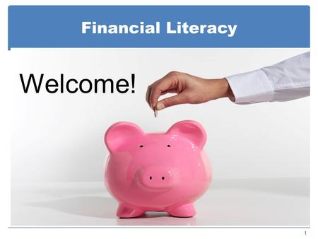 "Financial Literacy 1 Welcome!. Asset Development and Financial Literacy 2 ""Few people have ever spent their way out of poverty. Those who escape do so."