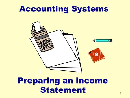 1 Accounting Systems ELS Preparing an Income Statement.