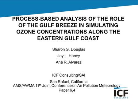 Ams/awma_000111 PROCESS-BASED ANALYSIS OF THE ROLE OF THE GULF BREEZE IN SIMULATING OZONE CONCENTRATIONS ALONG THE EASTERN GULF COAST Sharon G. Douglas.