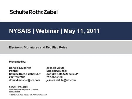 NYSAIS | Webinar | May 11, 2011 Electronic Signatures and Red Flag Rules Presented by: Donald J. Mosher Partner Schulte Roth & Zabel LLP 212.756.2187