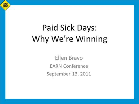 Paid Sick Days: Why We're Winning Ellen Bravo EARN Conference September 13, 2011.