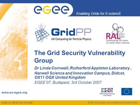 EGEE-II INFSO-RI-031688 Enabling Grids for E-sciencE www.eu-egee.org EGEE and gLite are registered trademarks The Grid Security Vulnerability Group Dr.