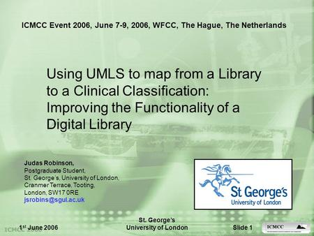 1 st June 2006 St. George's University of LondonSlide 1 Using UMLS to map from a Library to a Clinical Classification: Improving the Functionality of a.