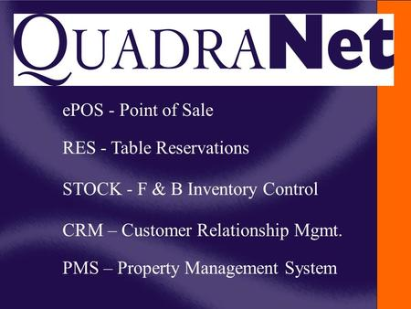 EPOS - Point of Sale RES - Table Reservations STOCK - F & B Inventory Control CRM – Customer Relationship Mgmt. PMS – Property Management System.
