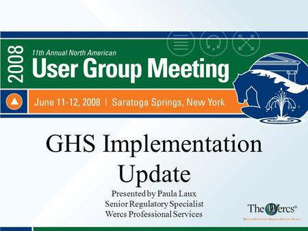 GHS Implementation Update Presented by Paula Laux Senior Regulatory Specialist Wercs Professional Services.