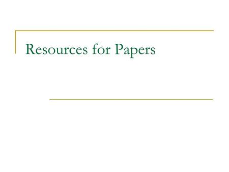 Resources for Papers. Citations Do not plagiarize you will get an F on the course. See