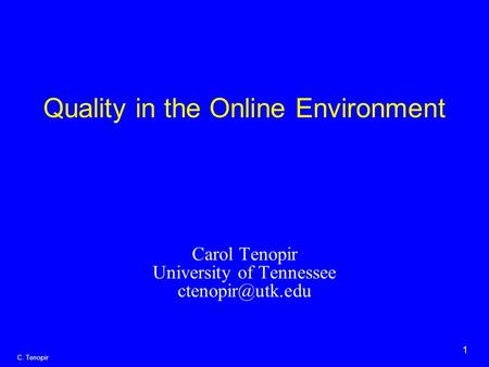 1 C. Tenopir Quality in the Online Environment Carol Tenopir University of Tennessee
