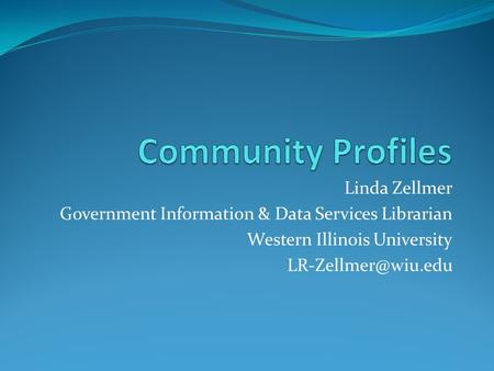 Linda Zellmer Government Information & Data Services Librarian Western Illinois University